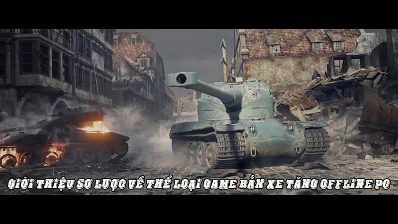 GIỚI THIỆU SƠ LƯỢC VỀ THỂ LOẠI GAME BẮN XE TĂNG OFFLINE PC