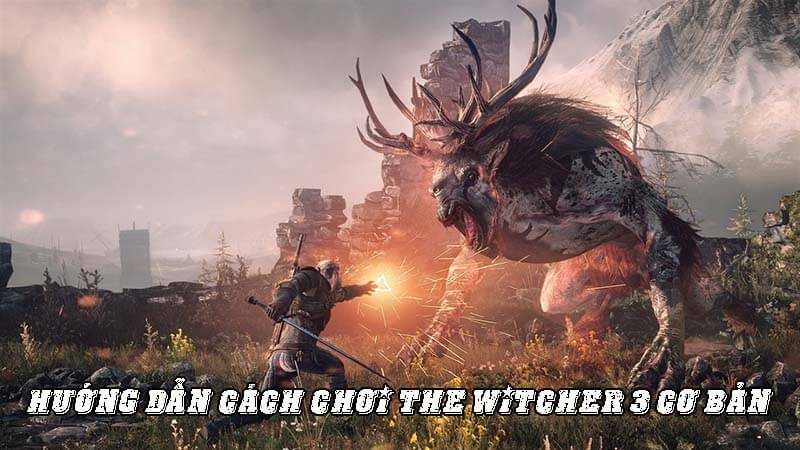 Hướng dẫn cách chơi The witcher 3 cơ bản