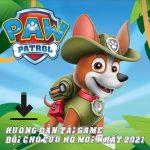 Hướng Dẫn Tải Game Đội Chó Cứu Hộ Mới Nhất 2021 - Paw Patrol: Pups Runner