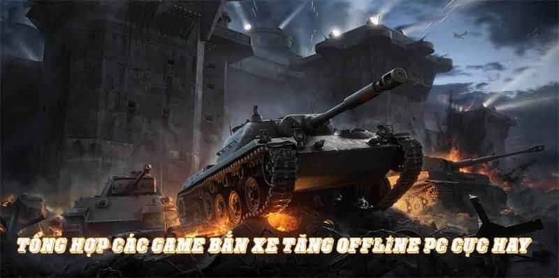 Tổng Hợp Các Game Bắn Xe Tăng Offline Pc Cực Hấp Dẫn